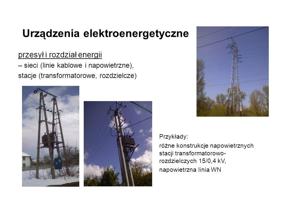 Urządzenia elektroenergetyczne przesył i rozdział energii – sieci (linie kablowe i napowietrzne), stacje (transformatorowe, rozdzielcze) Przykłady: różne konstrukcje napowietrznych stacji transformatorowo- rozdzielczych 15/0,4 kV, napowietrzna linia WN