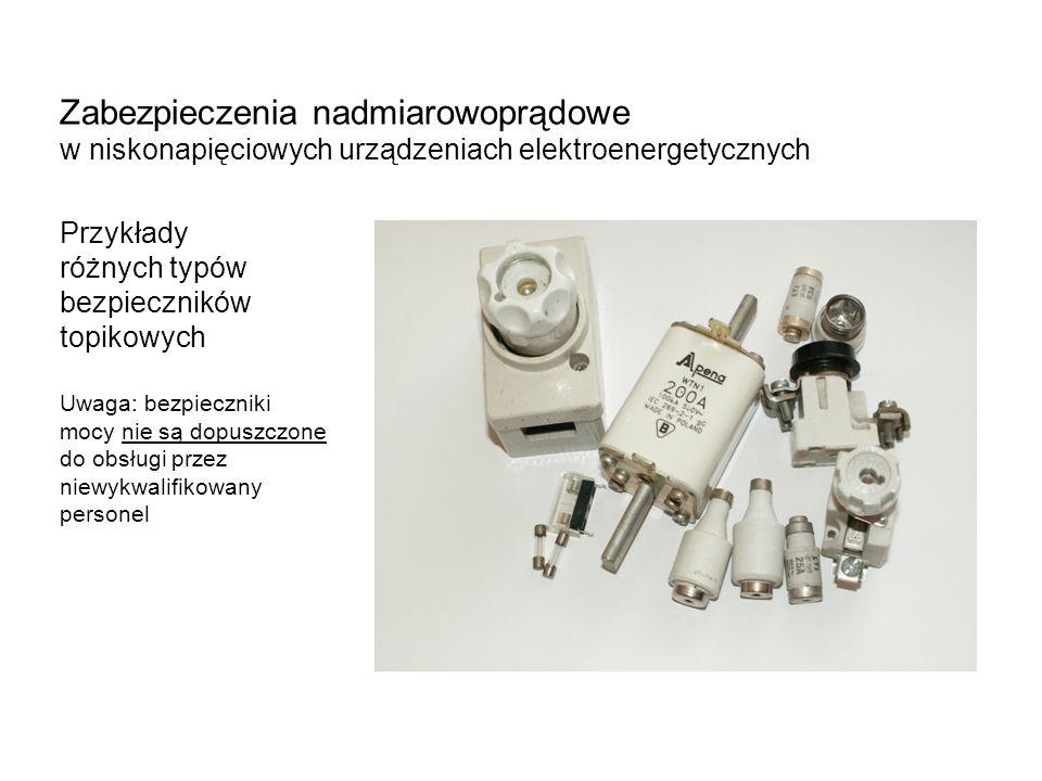 Zabezpieczenia nadmiarowoprądowe w niskonapięciowych urządzeniach elektroenergetycznych Przykłady różnych typów bezpieczników topikowych Uwaga: bezpieczniki mocy nie są dopuszczone do obsługi przez niewykwalifikowany personel