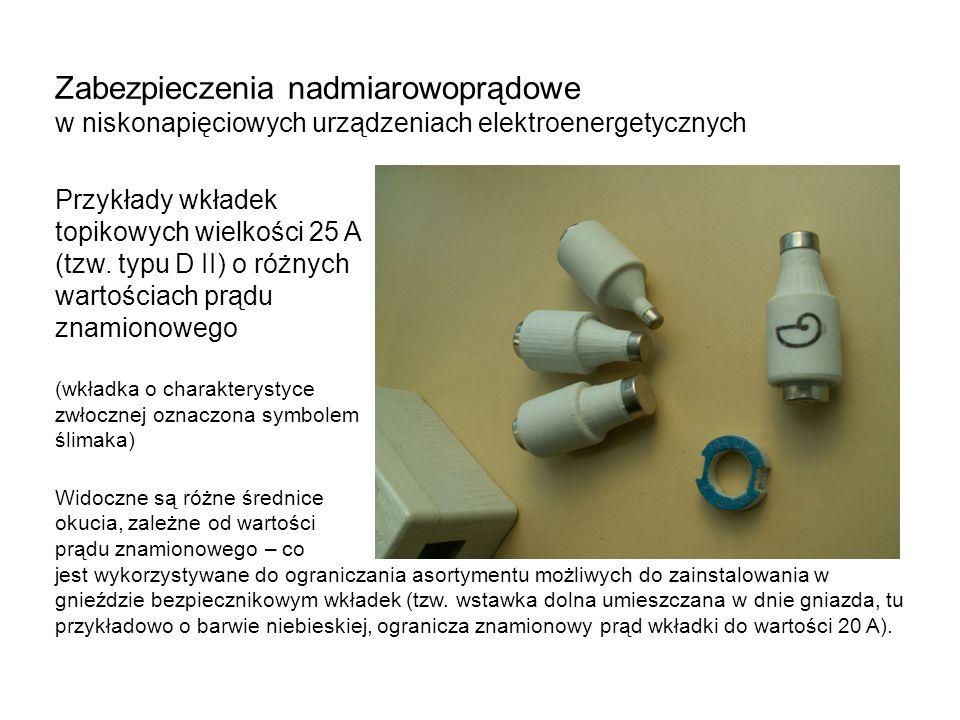 Zabezpieczenia nadmiarowoprądowe w niskonapięciowych urządzeniach elektroenergetycznych Przykłady wkładek topikowych wielkości 25 A (tzw.