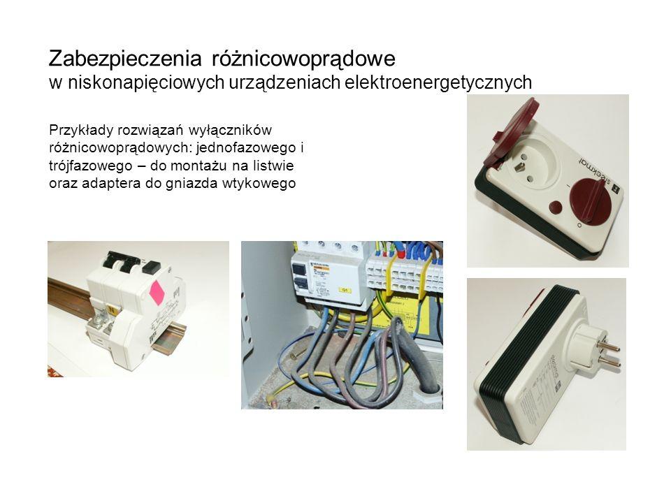 Zabezpieczenia różnicowoprądowe w niskonapięciowych urządzeniach elektroenergetycznych Przykłady rozwiązań wyłączników różnicowoprądowych: jednofazowego i trójfazowego – do montażu na listwie oraz adaptera do gniazda wtykowego