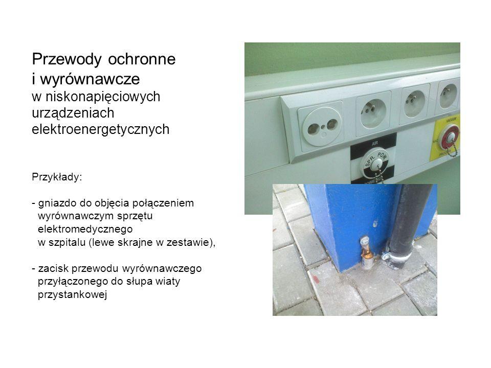 Przewody ochronne i wyrównawcze w niskonapięciowych urządzeniach elektroenergetycznych Przykłady: - gniazdo do objęcia połączeniem wyrównawczym sprzętu elektromedycznego w szpitalu (lewe skrajne w zestawie), - zacisk przewodu wyrównawczego przyłączonego do słupa wiaty przystankowej