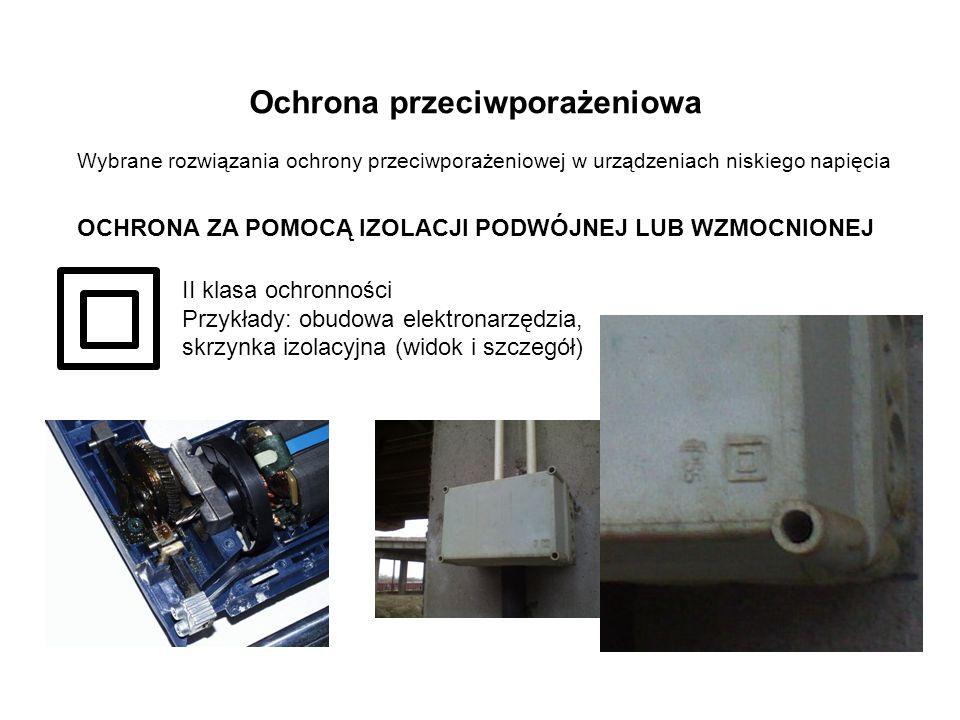 Ochrona przeciwporażeniowa Wybrane rozwiązania ochrony przeciwporażeniowej w urządzeniach niskiego napięcia OCHRONA ZA POMOCĄ IZOLACJI PODWÓJNEJ LUB WZMOCNIONEJ II klasa ochronności Przykłady: obudowa elektronarzędzia, skrzynka izolacyjna (widok i szczegół)