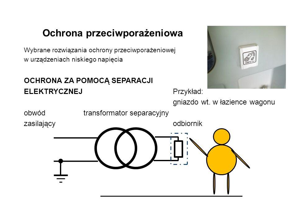 Ochrona przeciwporażeniowa Wybrane rozwiązania ochrony przeciwporażeniowej w urządzeniach niskiego napięcia OCHRONA ZA POMOCĄ SEPARACJI ELEKTRYCZNEJ Przykład: gniazdo wt.