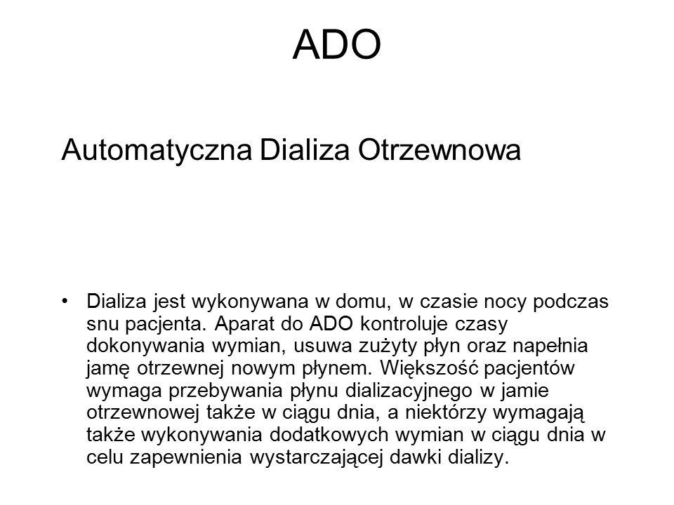 ADO Automatyczna Dializa Otrzewnowa Dializa jest wykonywana w domu, w czasie nocy podczas snu pacjenta. Aparat do ADO kontroluje czasy dokonywania wym
