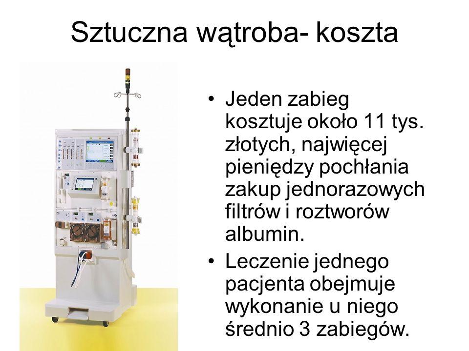Sztuczna wątroba- koszta Jeden zabieg kosztuje około 11 tys. złotych, najwięcej pieniędzy pochłania zakup jednorazowych filtrów i roztworów albumin. L