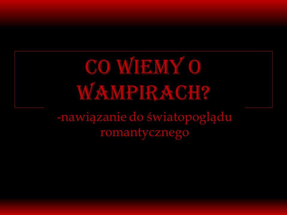 Co wiemy o wampirach? -nawiązanie do światopoglądu romantycznego