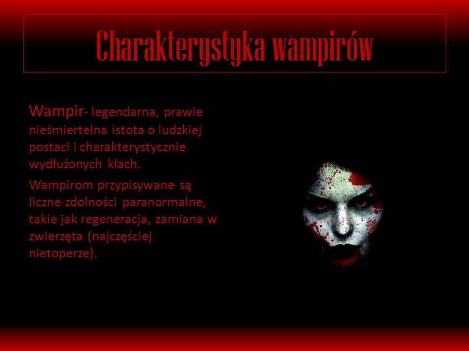 Charakterystyka wampirów Wampir - legendarna, prawie nieśmiertelna istota o ludzkiej postaci i charakterystycznie wydłużonych kłach.