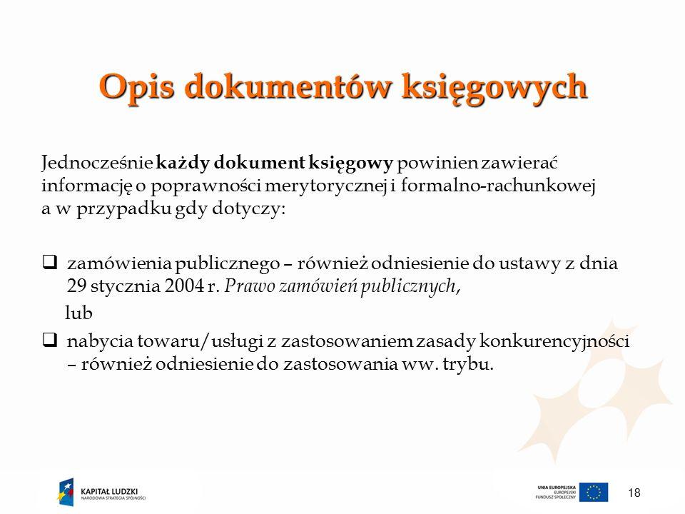 Opis dokumentów księgowych Jednocześnie każdy dokument księgowy powinien zawierać informację o poprawności merytorycznej i formalno-rachunkowej a w przypadku gdy dotyczy:  zamówienia publicznego – również odniesienie do ustawy z dnia 29 stycznia 2004 r.