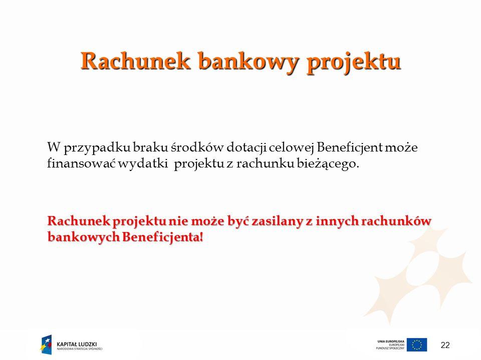 Rachunek bankowy projektu W przypadku braku środków dotacji celowej Beneficjent może finansować wydatki projektu z rachunku bieżącego.