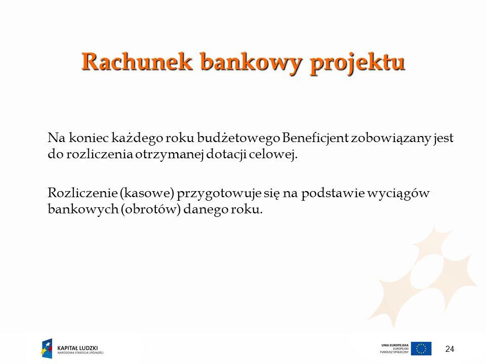 Rachunek bankowy projektu Na koniec każdego roku budżetowego Beneficjent zobowiązany jest do rozliczenia otrzymanej dotacji celowej.