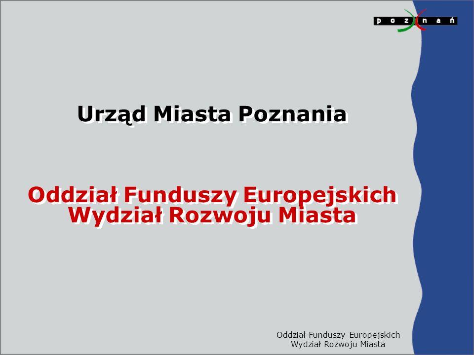 Urząd Miasta Poznania Oddział Funduszy Europejskich Wydział Rozwoju Miasta Urząd Miasta Poznania Oddział Funduszy Europejskich Wydział Rozwoju Miasta