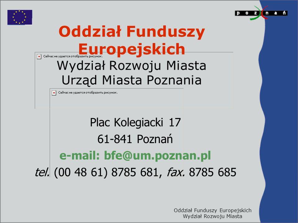 Oddział Funduszy Europejskich Wydział Rozwoju Miasta Oddział Funduszy Europejskich Wydział Rozwoju Miasta Urząd Miasta Poznania Plac Kolegiacki 17 61-841 Poznań e-mail: bfe@um.poznan.pl tel.
