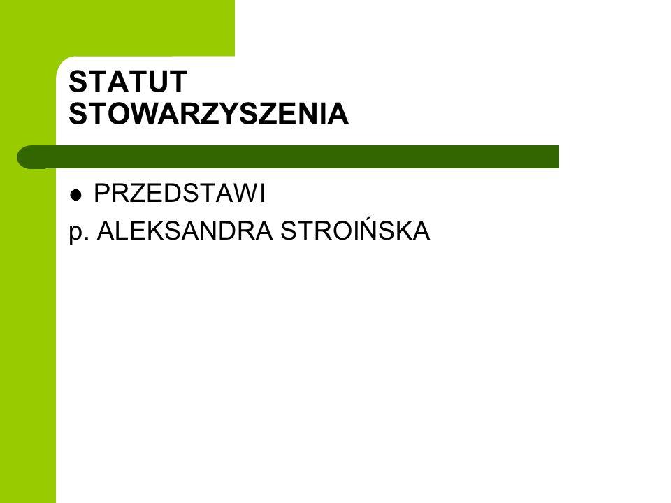STATUT STOWARZYSZENIA PRZEDSTAWI p. ALEKSANDRA STROIŃSKA