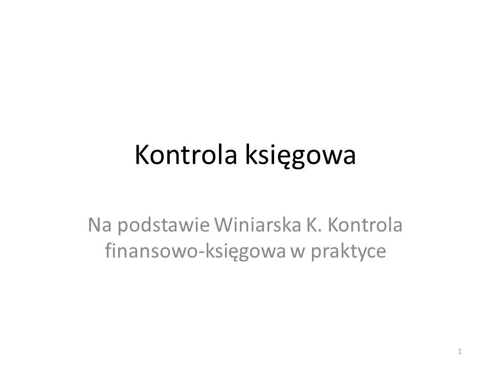 Kontrola księgowa Na podstawie Winiarska K. Kontrola finansowo-księgowa w praktyce 1