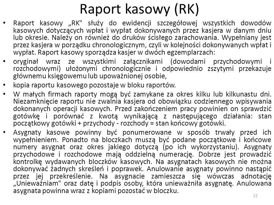 """Raport kasowy (RK) Raport kasowy """"RK służy do ewidencji szczegółowej wszystkich dowodów kasowych dotyczących wpłat i wypłat dokonywanych przez kasjera w danym dniu lub okresie."""