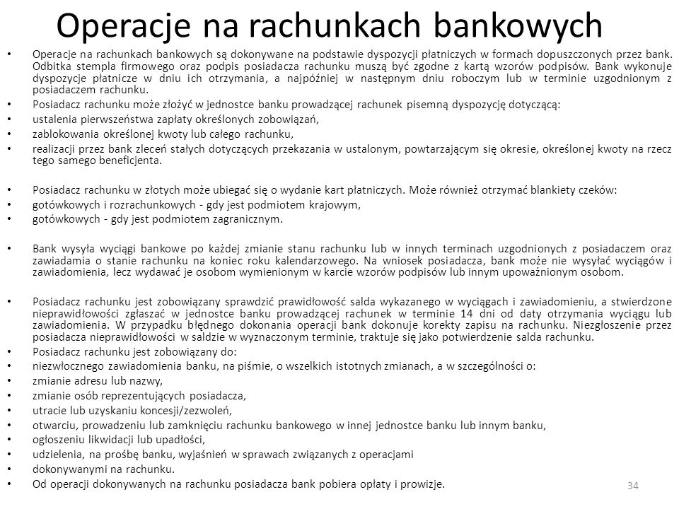 Operacje na rachunkach bankowych Operacje na rachunkach bankowych są dokonywane na podstawie dyspozycji płatniczych w formach dopuszczonych przez bank.