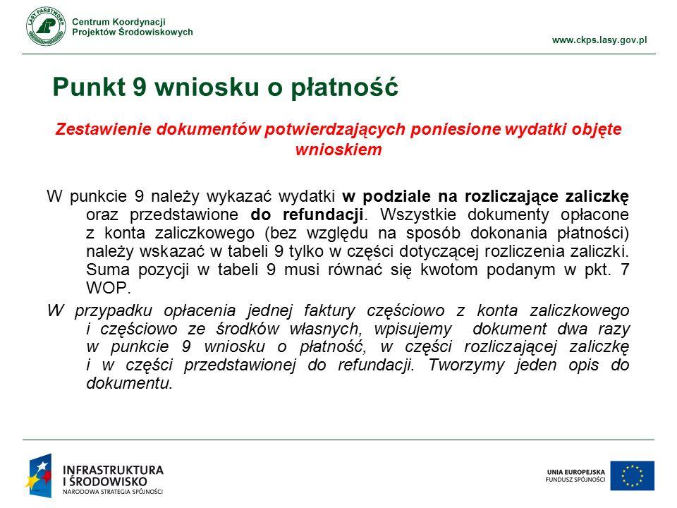 www.ckps.lasy.gov.pl Punkt 9 wniosku o płatność Zestawienie dokumentów potwierdzających poniesione wydatki objęte wnioskiem W punkcie 9 należy wykazać wydatki w podziale na rozliczające zaliczkę oraz przedstawione do refundacji.