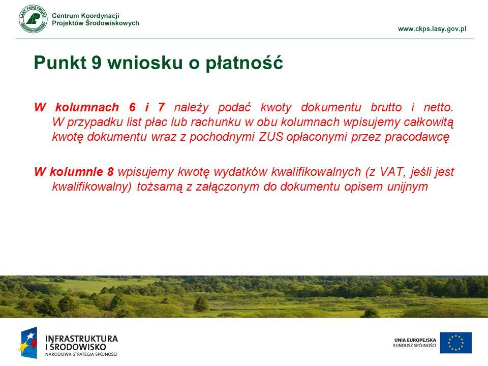 www.ckps.lasy.gov.pl Punkt 9 wniosku o płatność W kolumnach 6 i 7 należy podać kwoty dokumentu brutto i netto. W przypadku list płac lub rachunku w ob