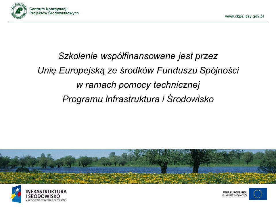 www.ckps.lasy.gov.pl Szkolenie współfinansowane jest przez Unię Europejską ze środków Funduszu Spójności w ramach pomocy technicznej Programu Infrastruktura i Środowisko