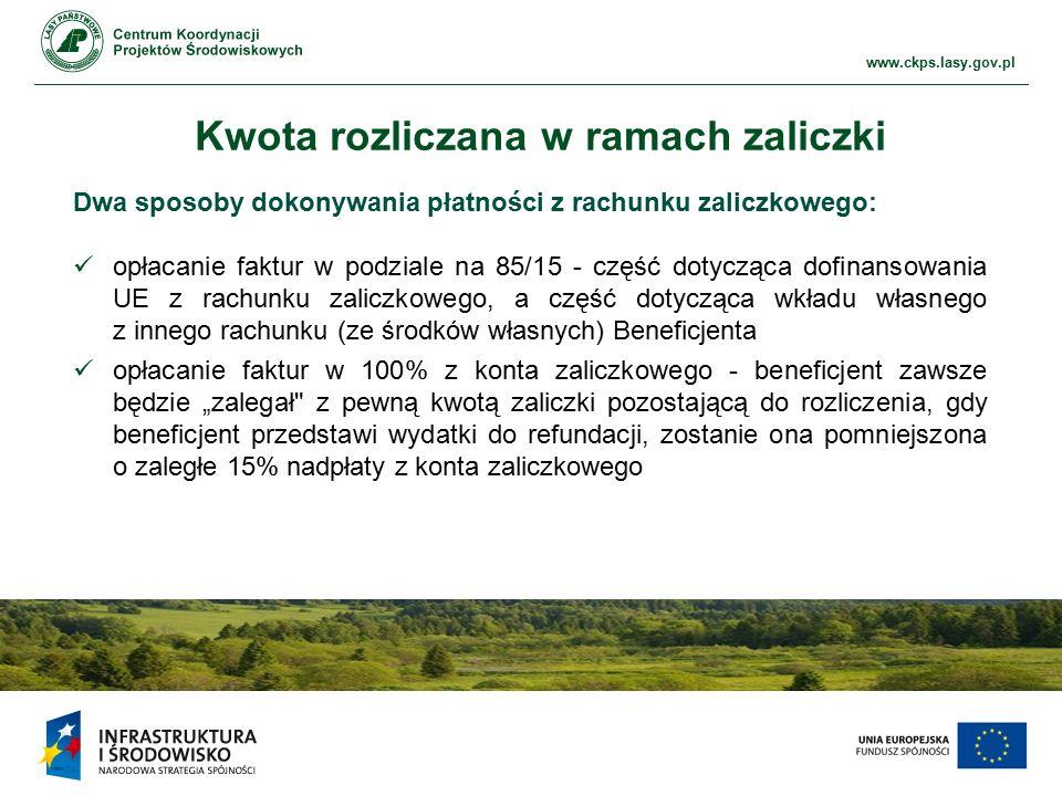 """www.ckps.lasy.gov.pl Kwota rozliczana w ramach zaliczki Dwa sposoby dokonywania płatności z rachunku zaliczkowego: opłacanie faktur w podziale na 85/15 - część dotycząca dofinansowania UE z rachunku zaliczkowego, a część dotycząca wkładu własnego z innego rachunku (ze środków własnych) Beneficjenta opłacanie faktur w 100% z konta zaliczkowego - beneficjent zawsze będzie """"zalegał z pewną kwotą zaliczki pozostającą do rozliczenia, gdy beneficjent przedstawi wydatki do refundacji, zostanie ona pomniejszona o zaległe 15% nadpłaty z konta zaliczkowego"""
