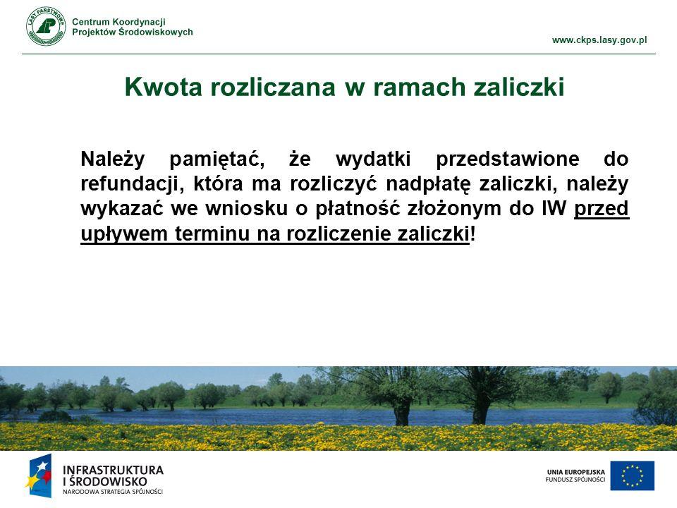 www.ckps.lasy.gov.pl Kwota rozliczana w ramach zaliczki Należy pamiętać, że wydatki przedstawione do refundacji, która ma rozliczyć nadpłatę zaliczki, należy wykazać we wniosku o płatność złożonym do IW przed upływem terminu na rozliczenie zaliczki!