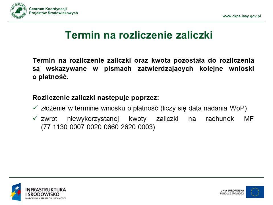 www.ckps.lasy.gov.pl Termin na rozliczenie zaliczki Termin na rozliczenie zaliczki oraz kwota pozostała do rozliczenia są wskazywane w pismach zatwierdzających kolejne wnioski o płatność.
