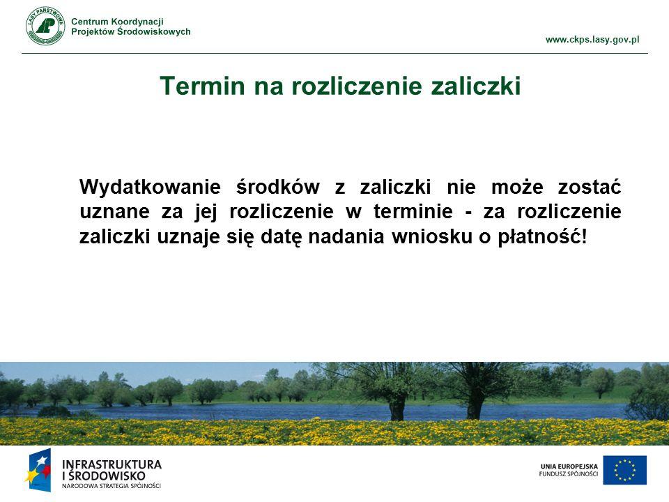 www.ckps.lasy.gov.pl Termin na rozliczenie zaliczki Wydatkowanie środków z zaliczki nie może zostać uznane za jej rozliczenie w terminie - za rozliczenie zaliczki uznaje się datę nadania wniosku o płatność!