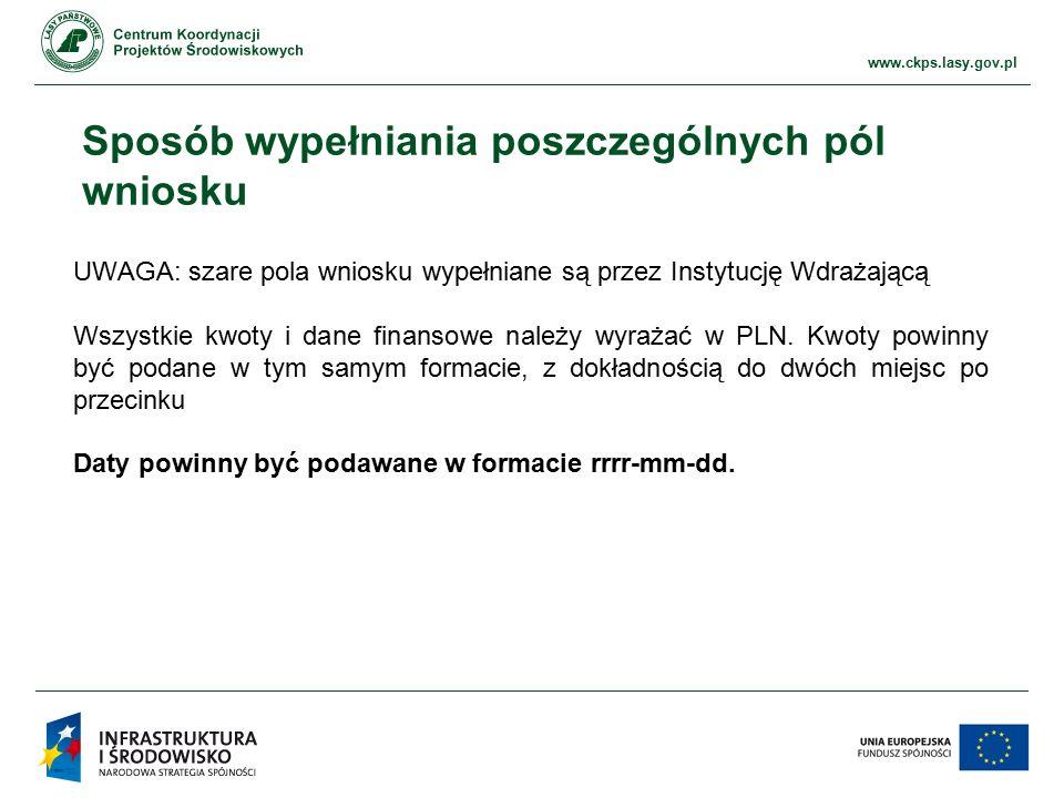 www.ckps.lasy.gov.pl Sposób wypełniania poszczególnych pól wniosku UWAGA: szare pola wniosku wypełniane są przez Instytucję Wdrażającą Wszystkie kwoty i dane finansowe należy wyrażać w PLN.