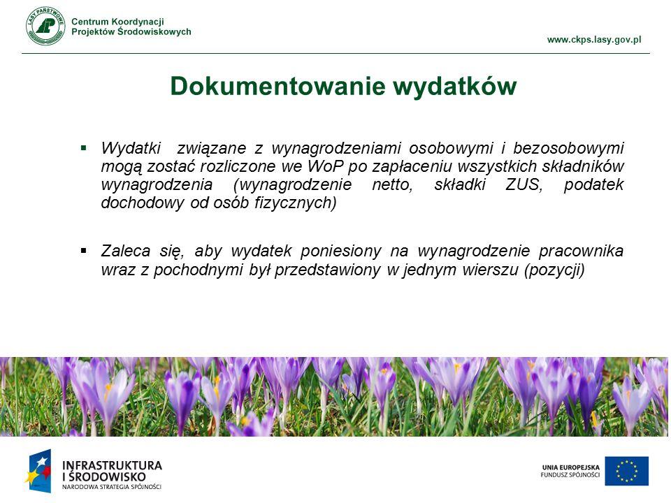 www.ckps.lasy.gov.pl Dokumentowanie wydatków  Wydatki związane z wynagrodzeniami osobowymi i bezosobowymi mogą zostać rozliczone we WoP po zapłaceniu
