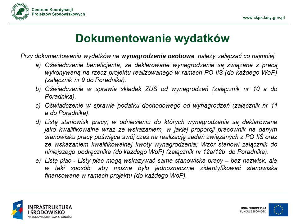www.ckps.lasy.gov.pl Dokumentowanie wydatków Przy dokumentowaniu wydatków na wynagrodzenia osobowe, należy załączać co najmniej: a)Oświadczenie beneficjenta, że deklarowane wynagrodzenia są związane z pracą wykonywaną na rzecz projektu realizowanego w ramach PO IiŚ (do każdego WoP) (załącznik nr 9 do Poradnika).