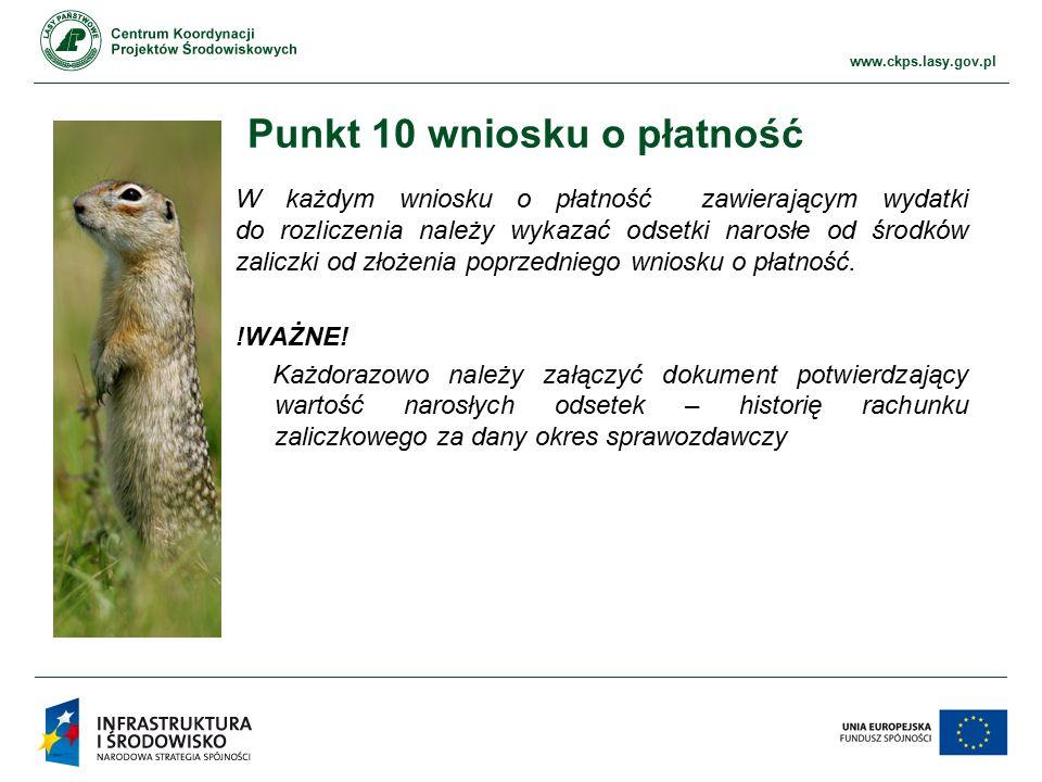 www.ckps.lasy.gov.pl Punkt 10 wniosku o płatność W każdym wniosku o płatność zawierającym wydatki do rozliczenia należy wykazać odsetki narosłe od środków zaliczki od złożenia poprzedniego wniosku o płatność.
