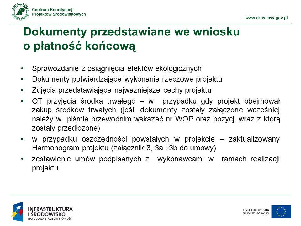 www.ckps.lasy.gov.pl Dokumenty przedstawiane we wniosku o płatność końcową Sprawozdanie z osiągnięcia efektów ekologicznych Dokumenty potwierdzające w
