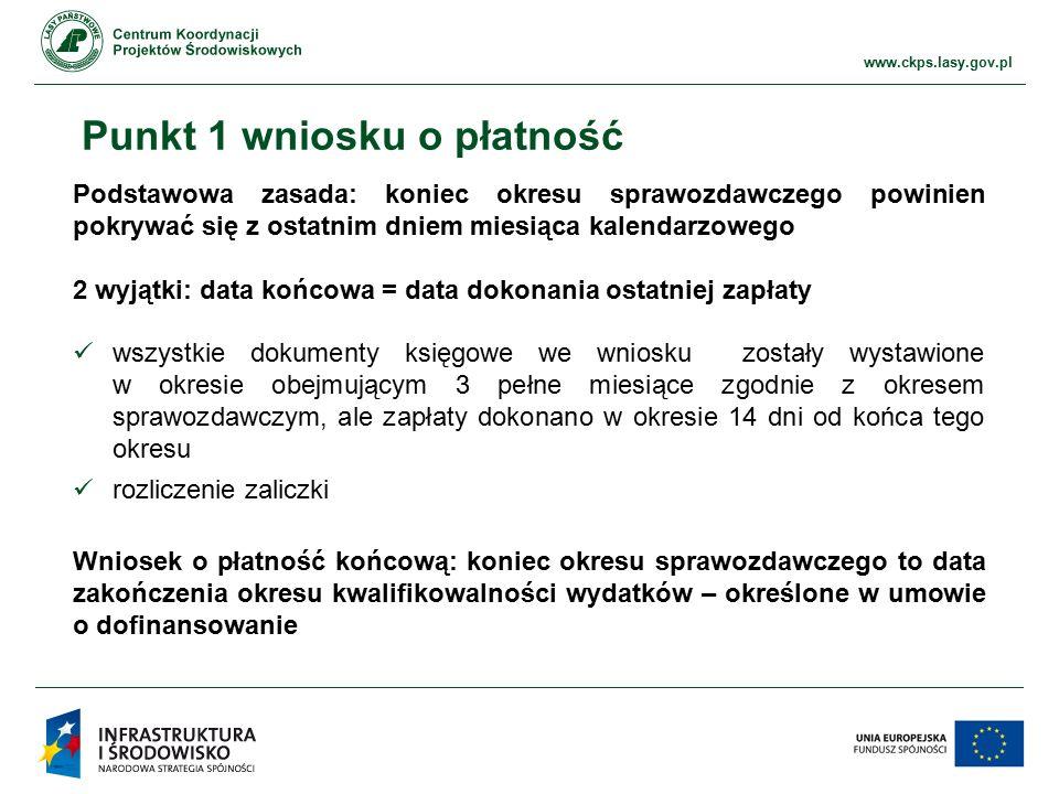 www.ckps.lasy.gov.pl Punkt 1 wniosku o płatność Podstawowa zasada: koniec okresu sprawozdawczego powinien pokrywać się z ostatnim dniem miesiąca kalen