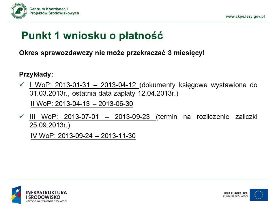 www.ckps.lasy.gov.pl Punkt 1 wniosku o płatność Okres sprawozdawczy nie może przekraczać 3 miesięcy! Przykłady: I WoP: 2013-01-31 – 2013-04-12 (dokume