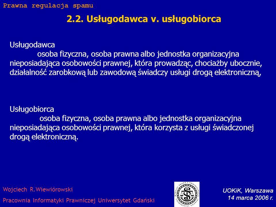 2.1. Świadczenie usług drogą elektroniczną a handel elektroniczny Prawna regulacja spamu UOKiK, Warszawa 14 marca 2006 r. Wojciech R.Wiewiórowski Prac