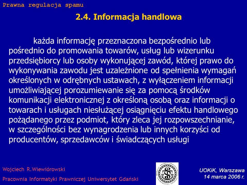 2.3. Informacja handlowa każda informację przeznaczona bezpośrednio lub pośrednio do promowania towarów, usług lub wizerunku przedsiębiorcy lub osoby