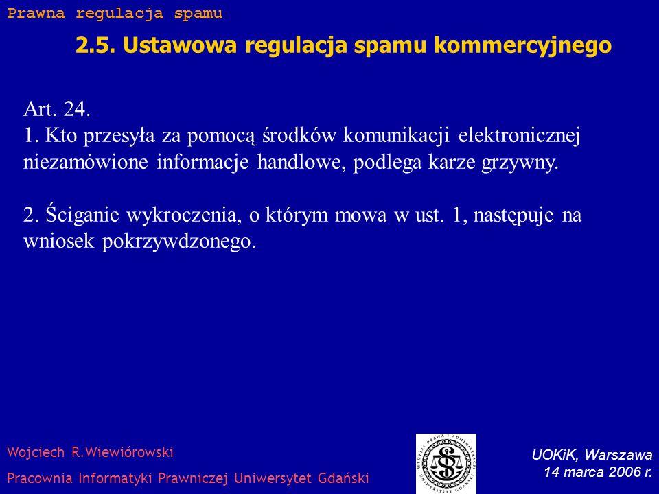 2.5. Ustawowa regulacja spamu kommercyjnego Art. 10. 1. Zakazane jest przesyłanie niezamówionej informacji handlowej skierowanej do oznaczonego odbior