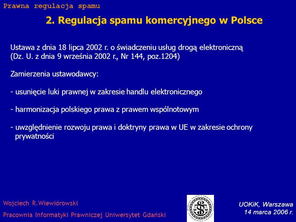 1.6. Opt-in v. Opt-out Prawna regulacja spamu UOKiK, Warszawa 14 marca 2006 r. Wojciech R.Wiewiórowski Pracownia Informatyki Prawniczej Uniwersytet Gd