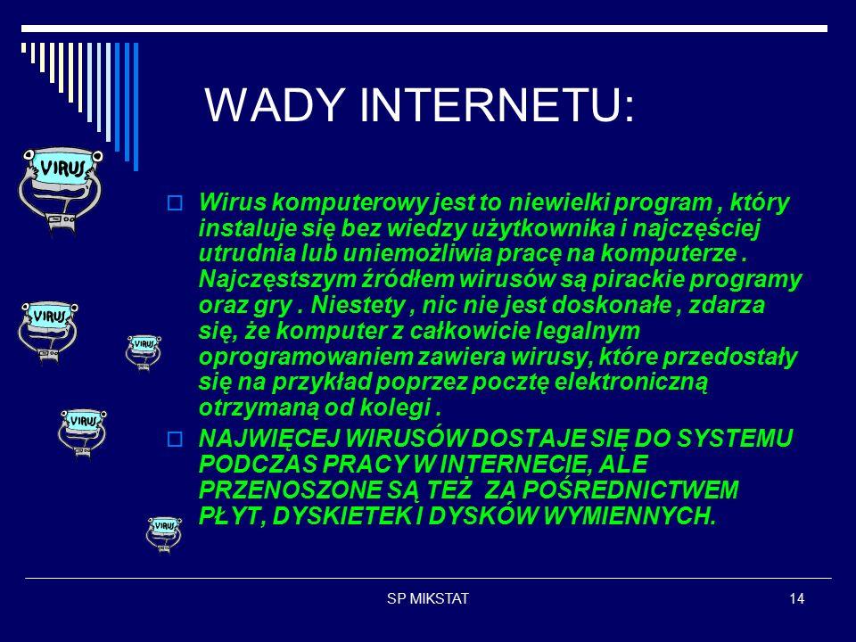 SP MIKSTAT14 WADY INTERNETU:  Wirus komputerowy jest to niewielki program, który instaluje się bez wiedzy użytkownika i najczęściej utrudnia lub uniemożliwia pracę na komputerze.