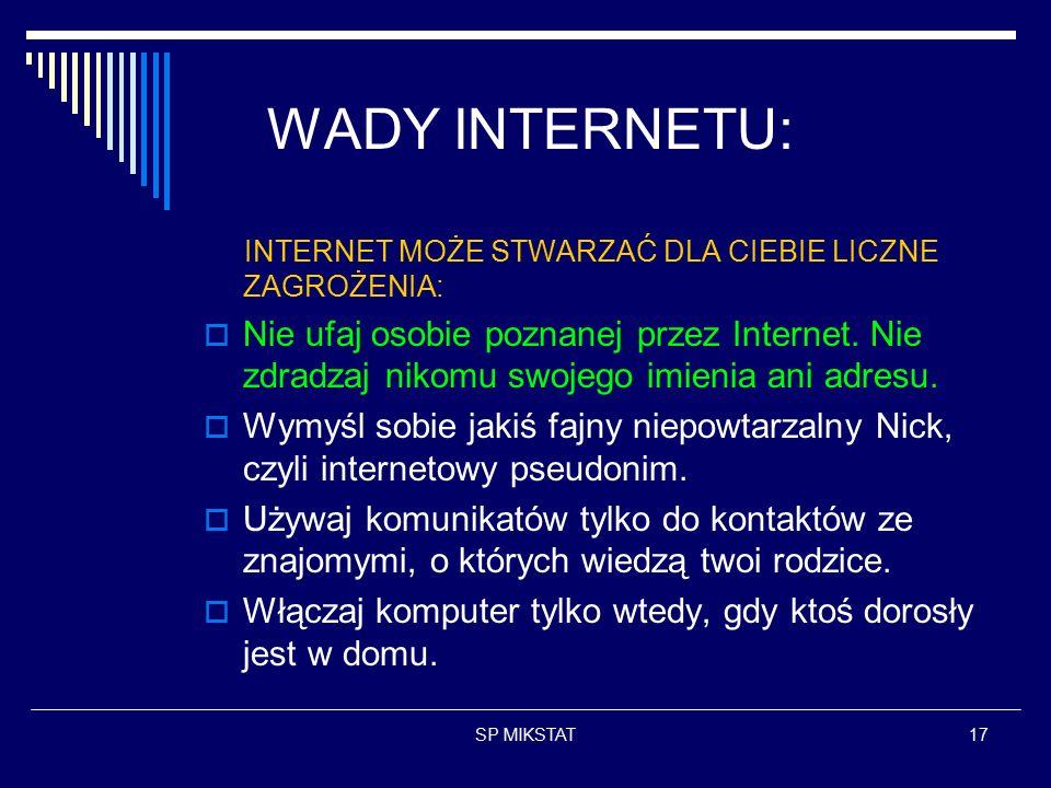 SP MIKSTAT17 WADY INTERNETU: INTERNET MOŻE STWARZAĆ DLA CIEBIE LICZNE ZAGROŻENIA:  Nie ufaj osobie poznanej przez Internet.