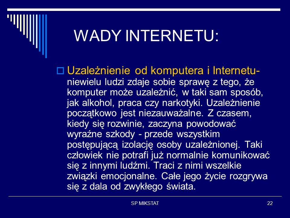 SP MIKSTAT22 WADY INTERNETU:  Uzależnienie od komputera i Internetu- niewielu ludzi zdaje sobie sprawę z tego, że komputer może uzależnić, w taki sam sposób, jak alkohol, praca czy narkotyki.