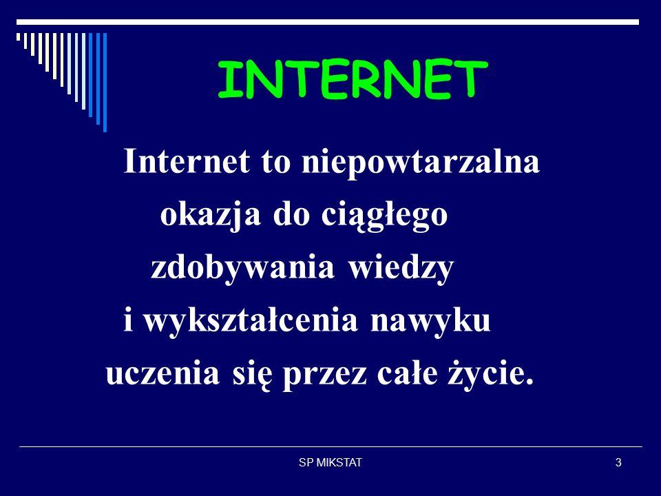 SP MIKSTAT3 INTERNET Internet to niepowtarzalna okazja do ciągłego zdobywania wiedzy i wykształcenia nawyku uczenia się przez całe życie.
