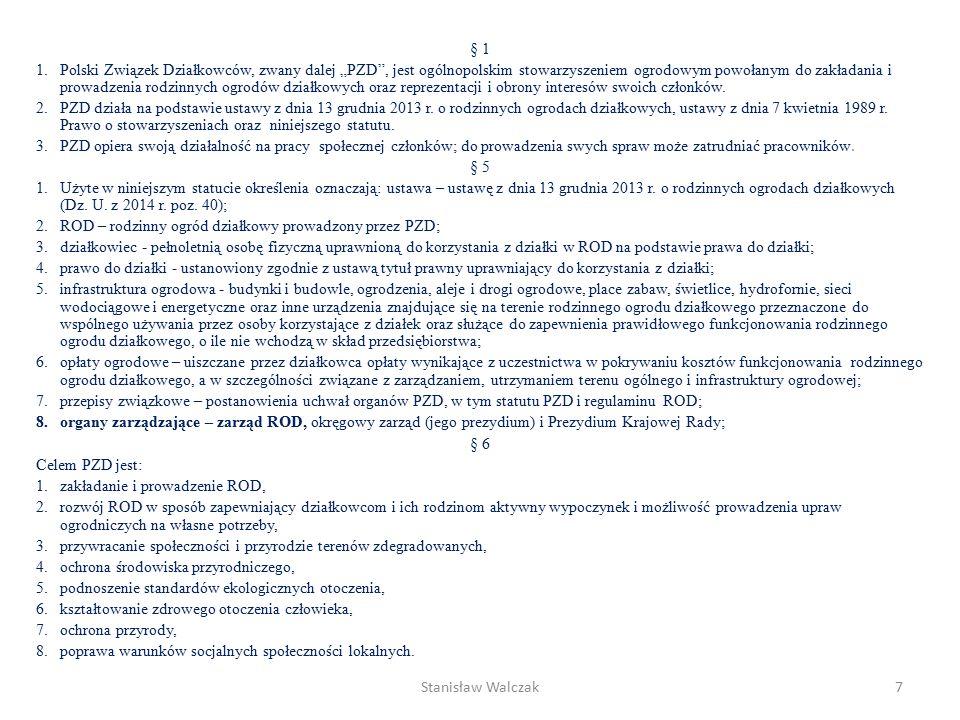 """§ 1 1.Polski Związek Działkowców, zwany dalej """"PZD , jest ogólnopolskim stowarzyszeniem ogrodowym powołanym do zakładania i prowadzenia rodzinnych ogrodów działkowych oraz reprezentacji i obrony interesów swoich członków."""