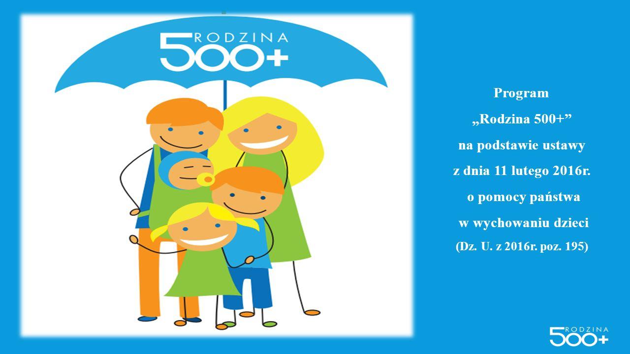 """Program """"Rodzina 500+"""" na podstawie ustawy z dnia 11 lutego 2016r. o pomocy państwa w wychowaniu dzieci (Dz. U. z 2016r. poz. 195) RODZINA 500 PLUS"""