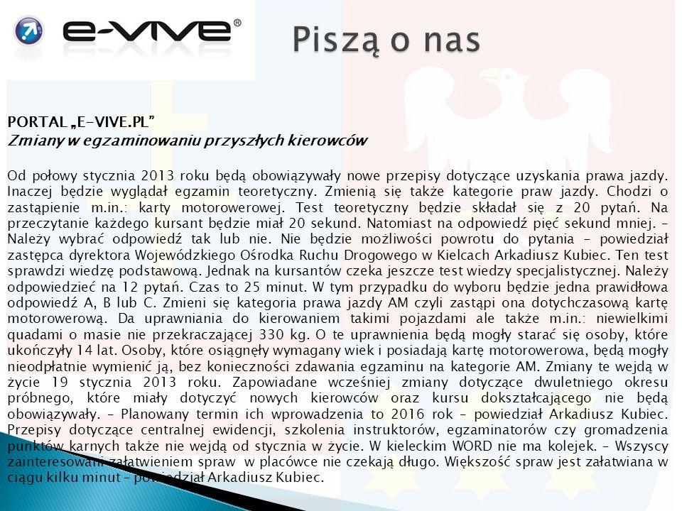 """PORTAL """"E-VIVE.PL Zmiany w egzaminowaniu przyszłych kierowców Od połowy stycznia 2013 roku będą obowiązywały nowe przepisy dotyczące uzyskania prawa jazdy."""