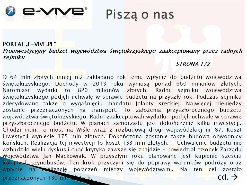 """PORTAL """"E-VIVE.PL Proinwestycyjny budżet województwa świętokrzyskiego zaakceptowany przez radnych sejmiku STRONA 1/2 O 64 mln złotych mniej niż zakładano rok temu wpłynie do budżetu województwa świętokrzyskiego."""