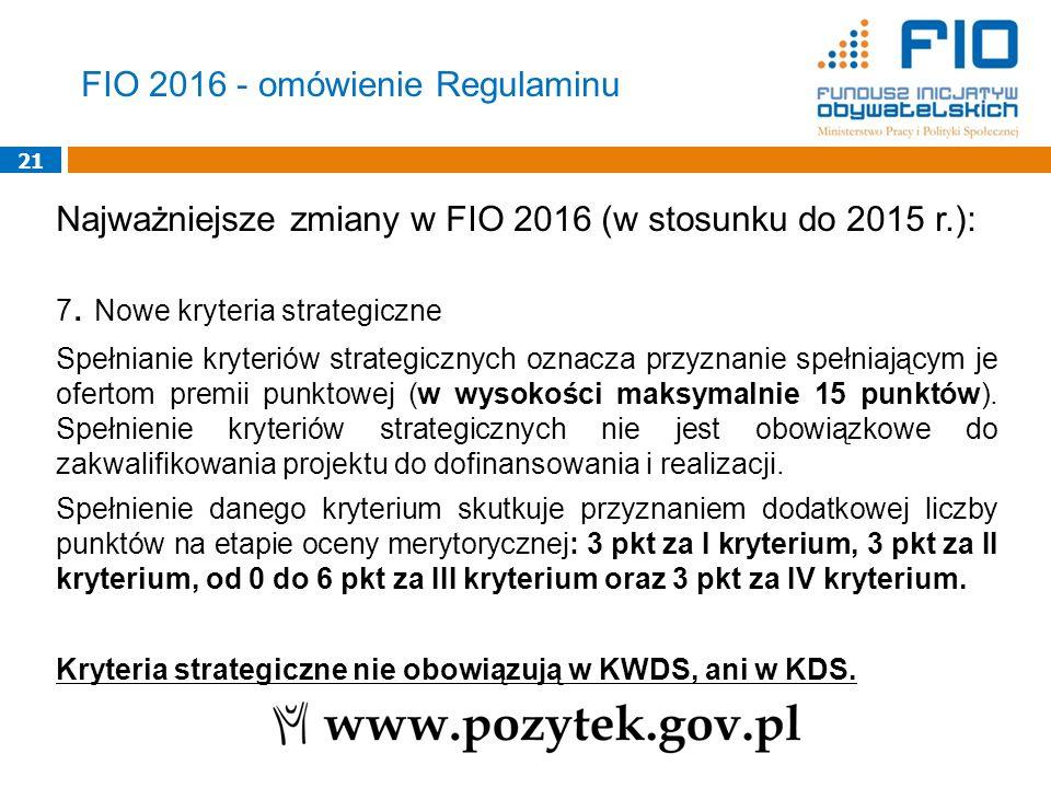 21 Najważniejsze zmiany w FIO 2016 (w stosunku do 2015 r.): 7. Nowe kryteria strategiczne Spełnianie kryteriów strategicznych oznacza przyznanie spełn