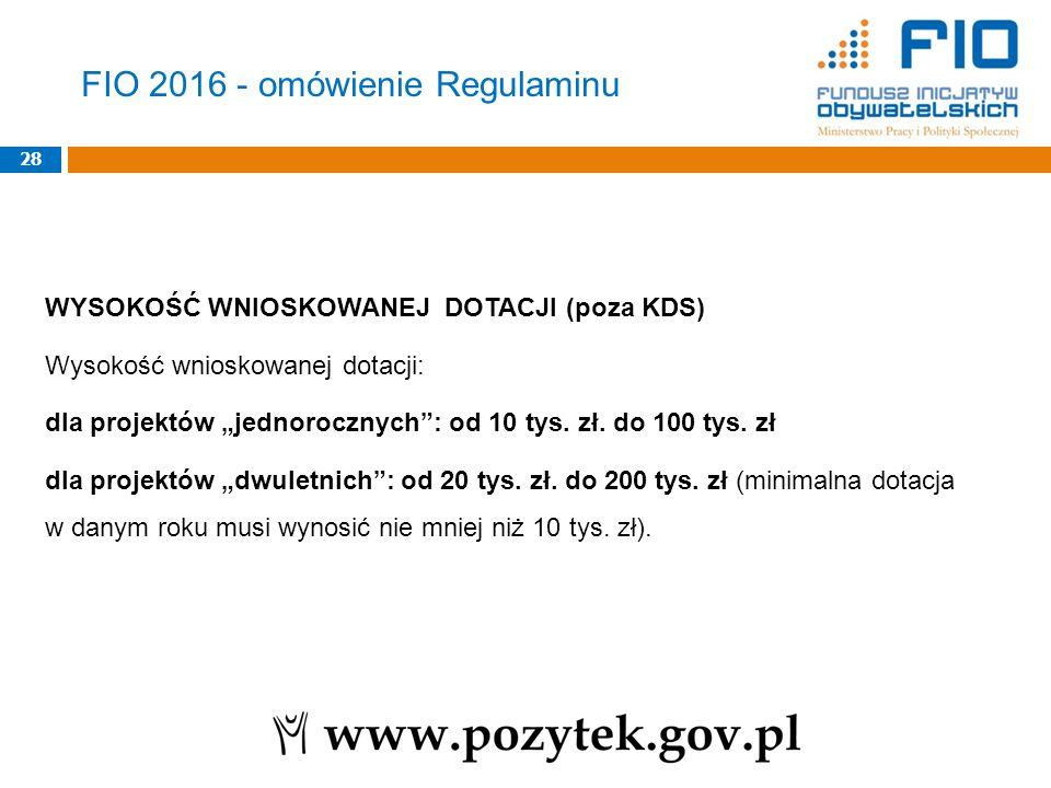 """28 WYSOKOŚĆ WNIOSKOWANEJ DOTACJI (poza KDS) Wysokość wnioskowanej dotacji: dla projektów """"jednorocznych"""": od 10 tys. zł. do 100 tys. zł dla projektów"""