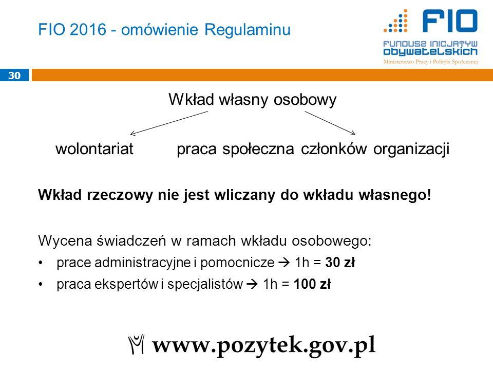 FIO 2016 - omówienie Regulaminu Wkład własny osobowy wolontariatpraca społeczna członków organizacji Wkład rzeczowy nie jest wliczany do wkładu własne