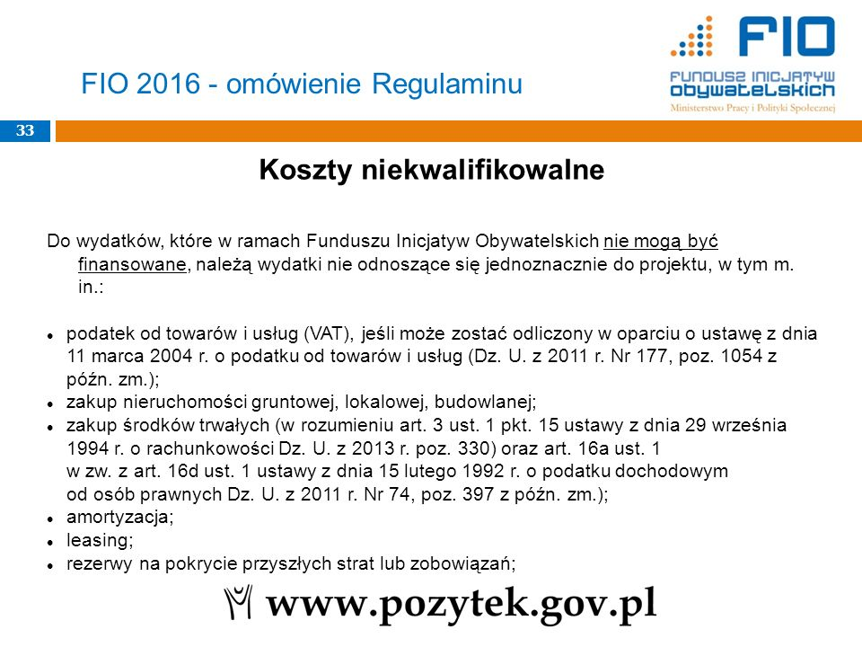 33 FIO 2016 - omówienie Regulaminu Koszty niekwalifikowalne Do wydatków, które w ramach Funduszu Inicjatyw Obywatelskich nie mogą być finansowane, nal